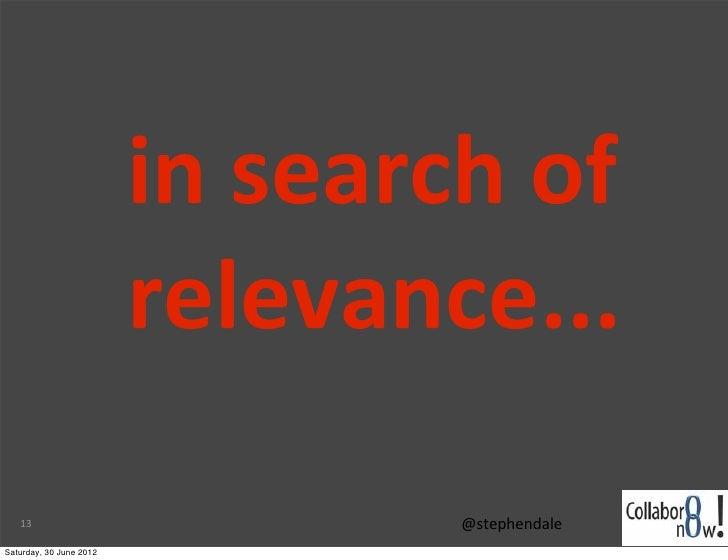 in search of                          relevance...   13                                  @stephendaleSaturday, 30 Ju...