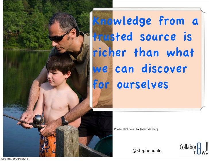 Knowledge from a                         trusted source is                         richer than what                       ...