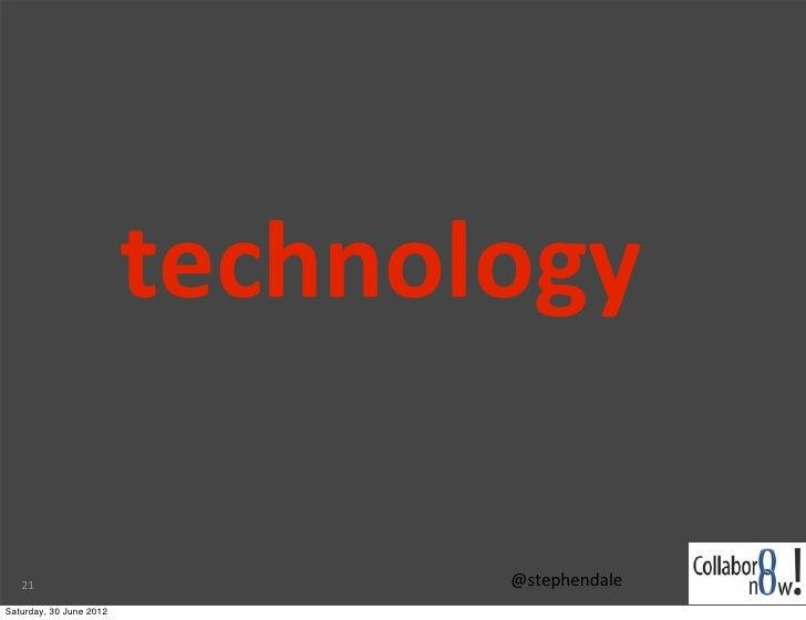technology   21                           @stephendaleSaturday, 30 June 2012