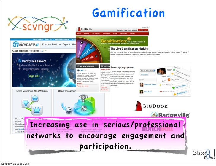 Gamification                    Increasing use in serious/professional                   networks to encourage engagement ...