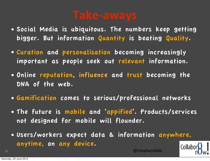 Take-‐aways       •    Social Media is ubiquitous. The numbers keep getting            bigger. But information Quantity i...