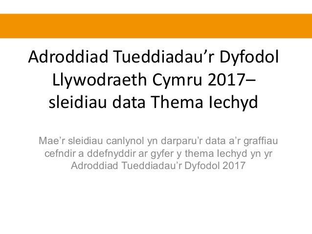 Adroddiad Tueddiadau'r Dyfodol Llywodraeth Cymru 2017– sleidiau data Thema Iechyd Mae'r sleidiau canlynol yn darparu'r dat...