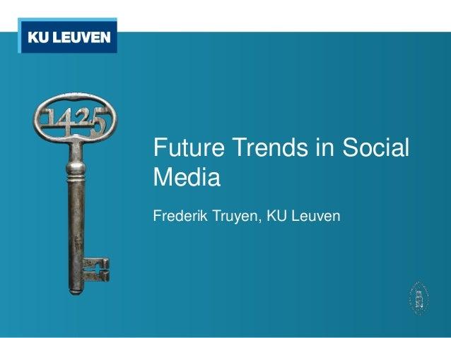 Future Trends in SocialMediaFrederik Truyen, KU Leuven