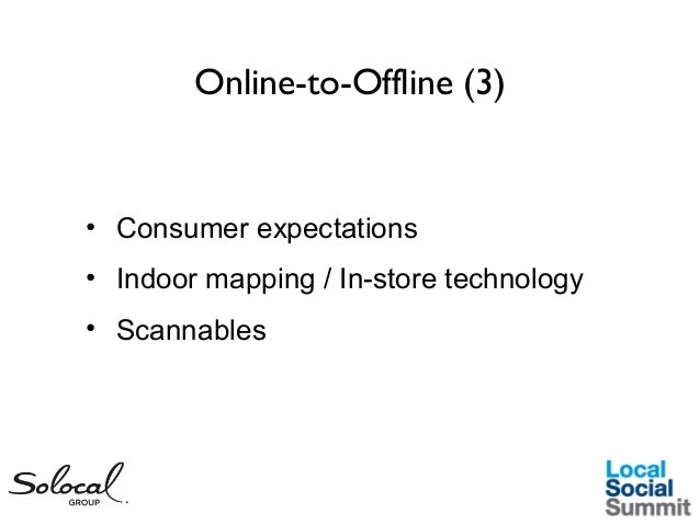 Online-to-Offline (3)  • Consumer expectations • Indoor mapping / In-store technology • Scannables