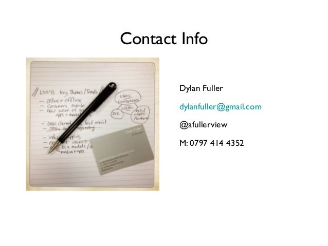 Contact Info Dylan Fuller dylanfuller@gmail.com @afullerview M: 0797 414 4352