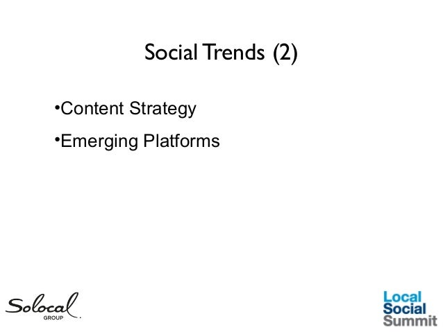 Social Trends (2) •Content Strategy •Emerging Platforms