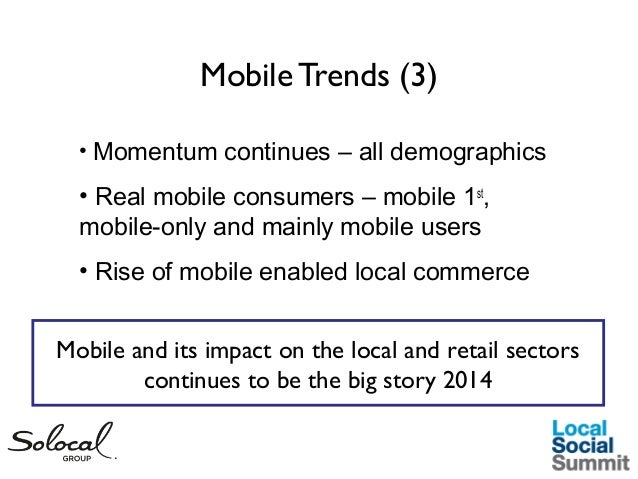 Mobile Trends (3) • Momentum continues – all demographics  • Real mobile consumers – mobile 1st, mobile-only and mainly mo...