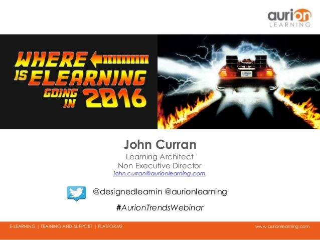 www.aurionlearning.comE-LEARNING | TRAINING AND SUPPORT | PLATFORMS John Curran Learning Architect Non Executive Director ...