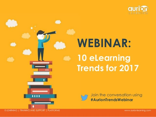 www.aurionlearning.comE-LEARNING | TRAINING AND SUPPORT | PLATFORMS WEBINAR: 10 eLearning Trends for 2017 Join the convers...