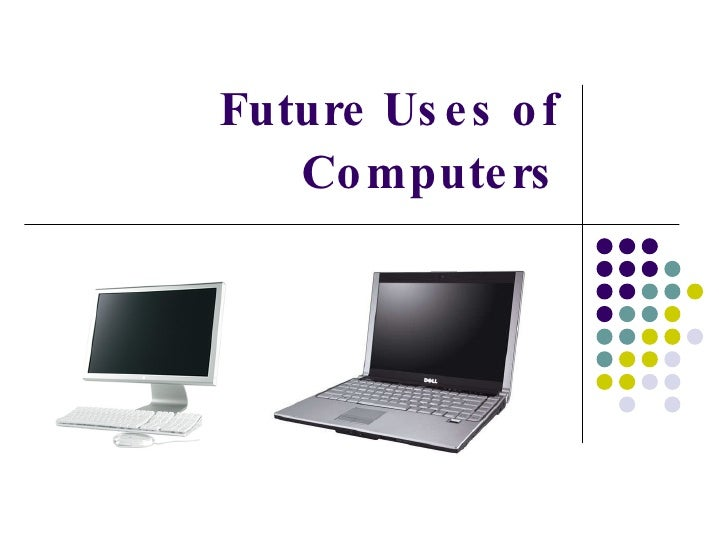 Future Uses of Computers