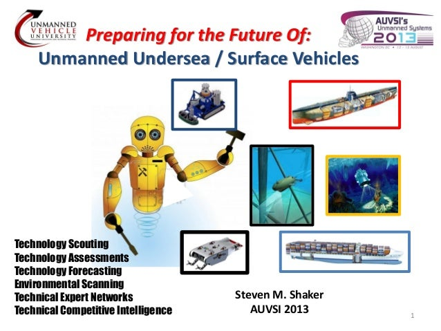 Preparing for the Future Of: Unmanned Undersea / Surface Vehicles  Technology Scouting Technology Assessments Technology F...