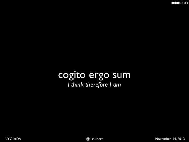 cogito ergo sum  cogito ergo sum I think