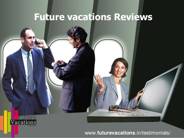 Future vacations Reviews www.futurevacations.in/testimonials/