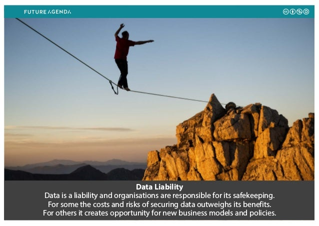 Data Liability Data is a liability and organisations are responsible for its safekeeping. For some the costs and risks of ...