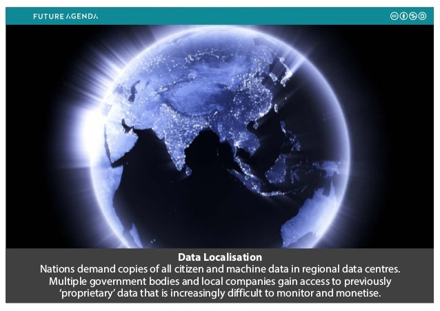 Data Localisation Nations demand copies of all citizen and machine data in regional data centres. Multiple government bodi...