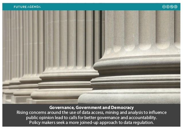 Governance, Government and Democracy Rising concerns around the use of data access, mining and analysis to influence publi...