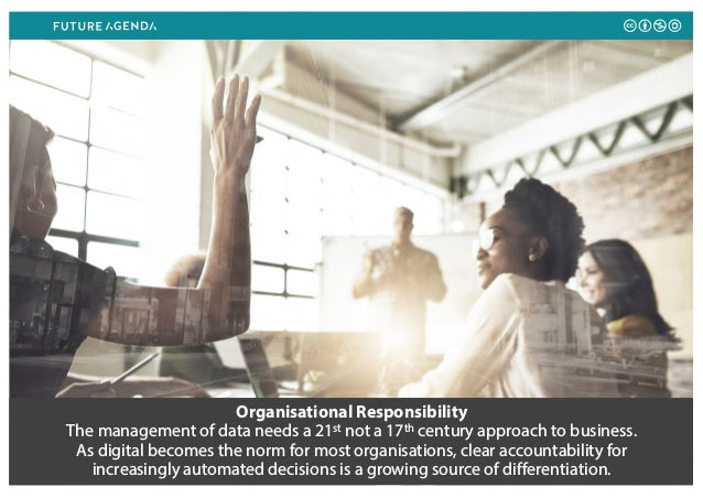 Organisational Responsibility The management of data needs a 21st not a 17th century approach to business. As digital beco...