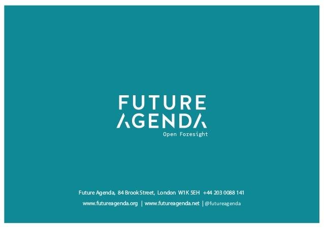 Future Agenda, 84 Brook Street, London W1K 5EH +44 203 0088 141 www.futureagenda.org   www.futureagenda.net   @futureagenda