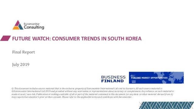 FUTURE WATCH: CONSUMER TRENDS IN SOUTH KOREA Final Report July 2019 © This document includes source material that is the e...