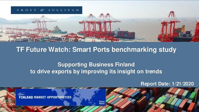 TF Future Watch: Smart Ports benchmarking study Supporting Business Finland to drive exports by improving its insight on t...