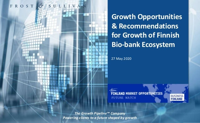 1 Growth Opportunities & Recommendations for Growth of Finnish Bio-bank Ecosystem The Growth Pipeline™ Company Powering cl...