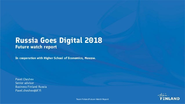 Russia Goes Digital 2018 Future watch report In cooperation with Higher School of Economics, Moscow. Team Finland Future W...