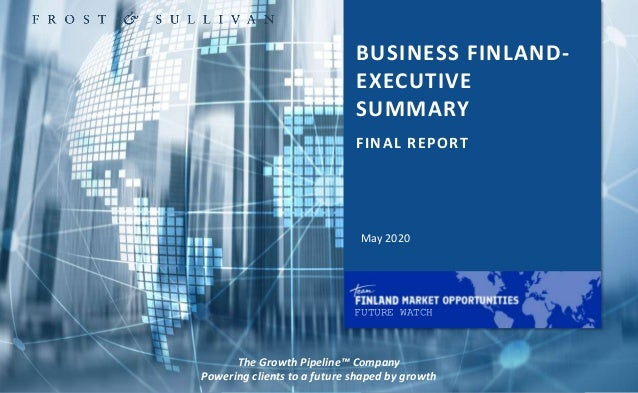 1 BUSINESS FINLAND- EXECUTIVE SUMMARY The Growth Pipeline™ Company Powering clients to a future shaped by growth May 2020 ...