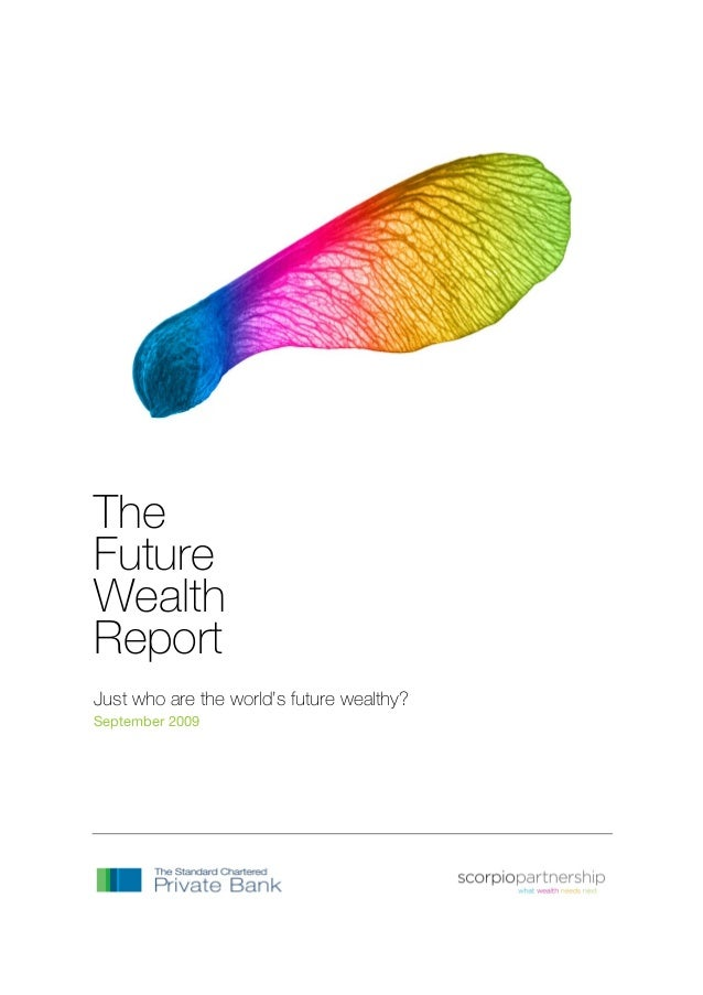 The Future Wealth Report Just who are the world's future wealthy? September 2009