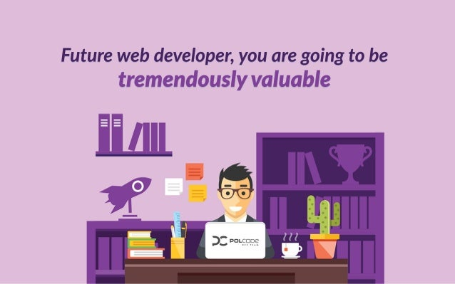 Future web developer, you are going to be tremen o ly val a le