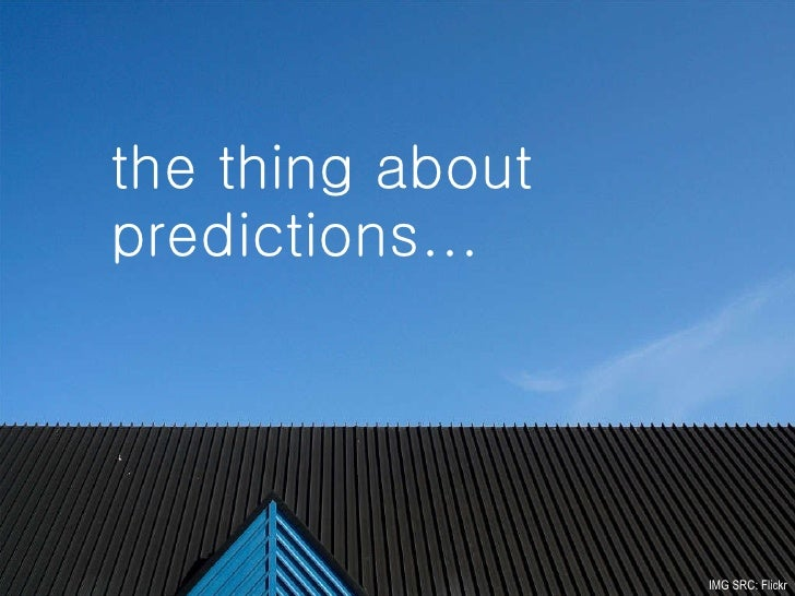the thing about predictions... IMG SRC: Flickr