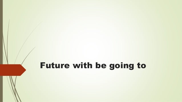Future with be going to