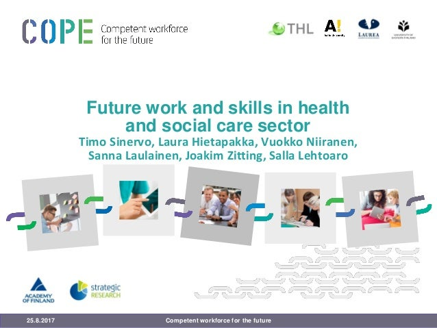 Future work and skills in health and social care sector Timo Sinervo, Laura Hietapakka, Vuokko Niiranen, Sanna Laulainen, ...