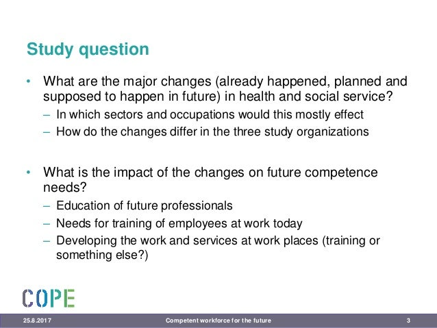 Study question • What are the major changes (already happened, planned and supposed to happen in future) in health and soc...
