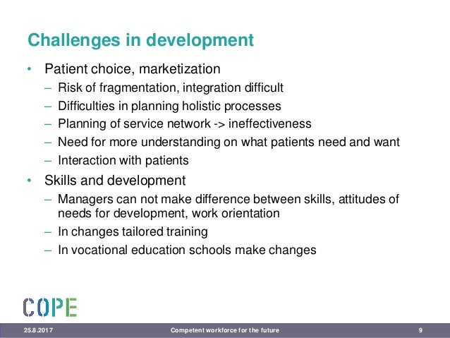 Challenges in development • Patient choice, marketization – Risk of fragmentation, integration difficult – Difficulties in...
