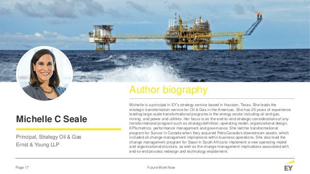 Page 17 Future Work Now Michelle C Seale Principal, Strategy Oil & Gas Ernst & Young LLP Author biography Michelle is a pr...