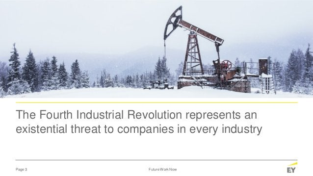 Page 3 Future Work Now The Fourth Industrial Revolution represents an existential threat to companies in every industry