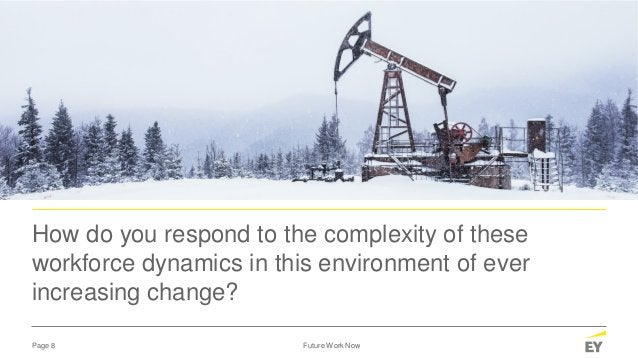 Page 8 Future Work Now How do you respond to the complexity of these workforce dynamics in this environment of ever increa...