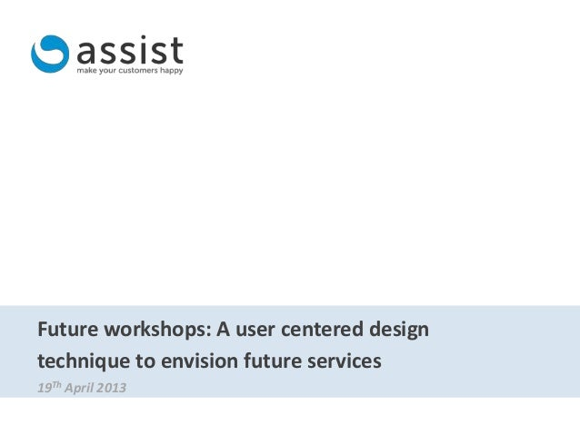Future workshops: A user centered designtechnique to envision future services19Th April 2013