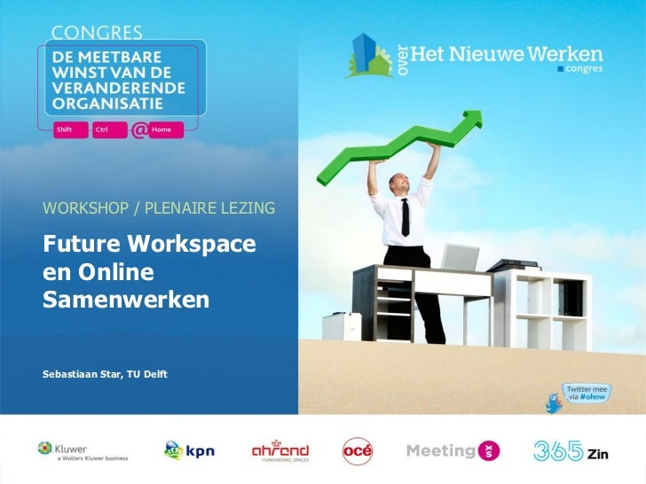 WORKSHOP / PLENAIRE LEZINGFuture Workspaceen OnlineSamenwerkenSebastiaan Star, TU Delft                    Delft          ...