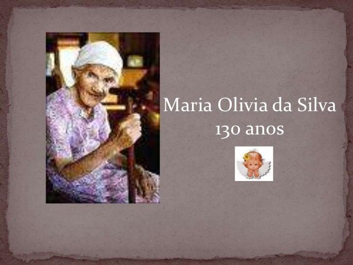 Maria Olivia da Silva<br />130 anos<br />