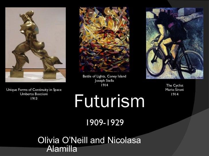 Futurism <ul><li>Olivia O'Neill and Nicolasa Alamilla </li></ul>1909-1929 Unique Forms of Continuity in Space Umberto Bocc...