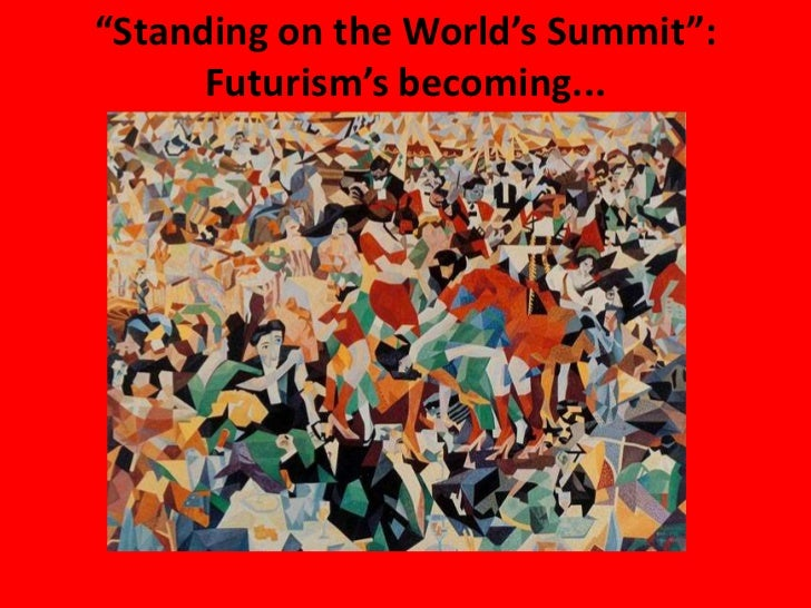 """""""Standing on the World's Summit"""":      Futurism's becoming..."""