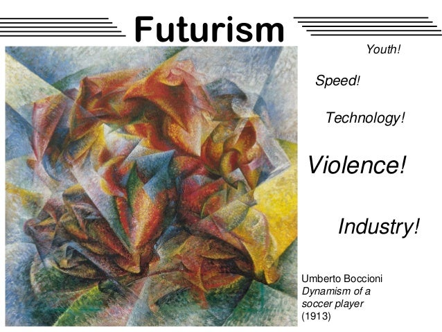Futurism               Youth!             Speed!               Technology!           Violence!                 Industry!  ...