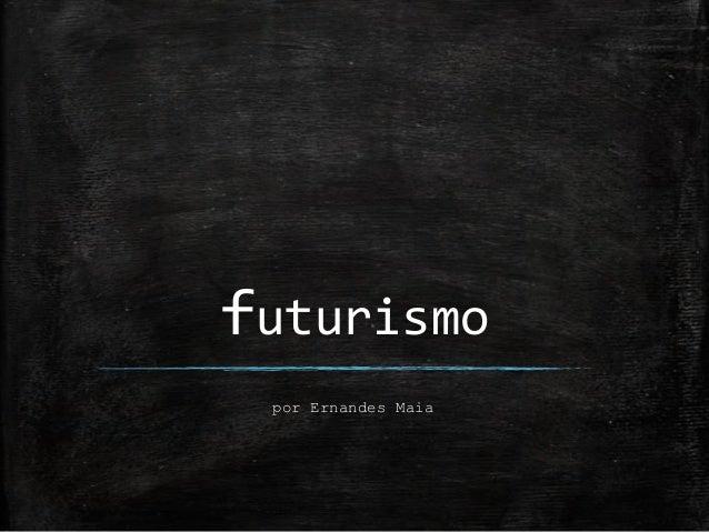 futurismo por Ernandes Maia