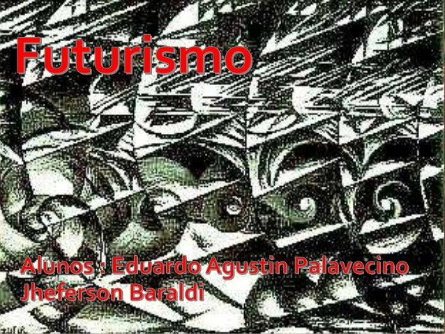 • Surgimento O futurismo é um movimento artístico e literário, que surgiu oficialmente em 20 de fevereiro de 1909 com a pu...