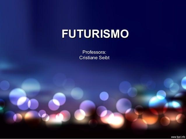 FUTURISMOFUTURISMO Professora: Cristiane Seibt