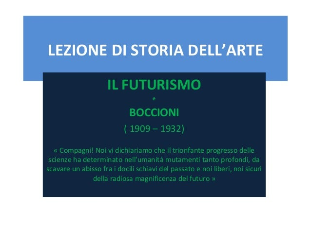 LEZIONE DI STORIA DELL'ARTE IL FUTURISMO e BOCCIONI (1909–1932) «Compagni!Noividichiariamocheiltrionfanteprogre...
