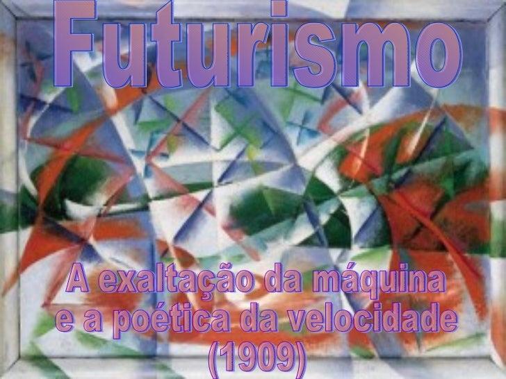 Futurismo A exaltação da máquina  e a poética da velocidade (1909)