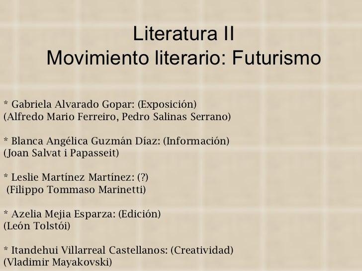 Literatura II Movimiento literario: Futurismo * Gabriela Alvarado Gopar: (Exposición) (Alfredo Mario Ferreiro, Pedro Salin...