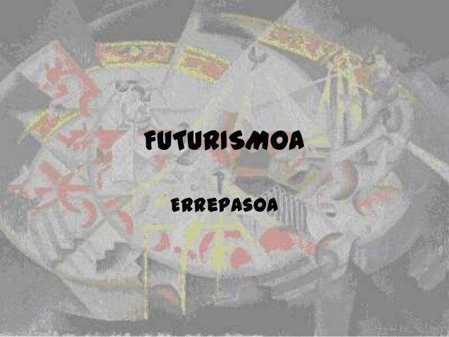 FUTURISMOA Errepasoa